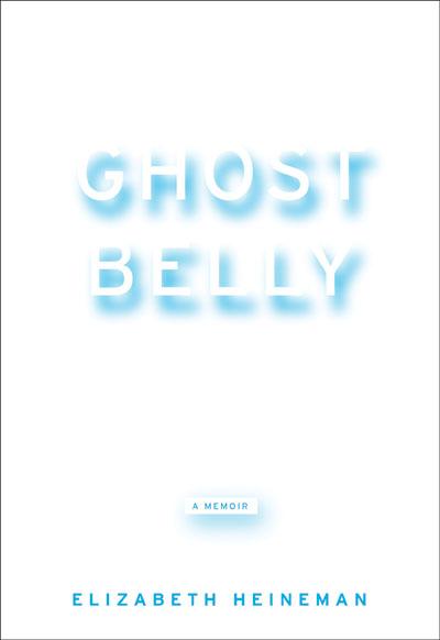Ghostbelly by Elizabeth Heineman